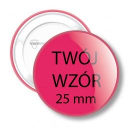 Przypinki Twój Wzór 25 mm
